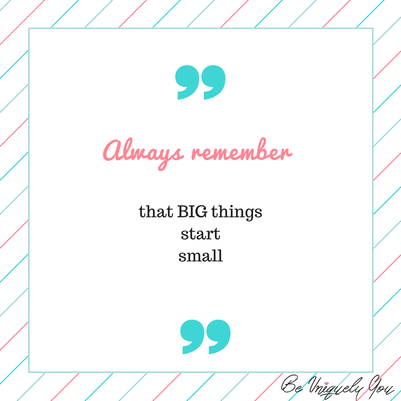 Always remember that BIG thingsstarts small-3